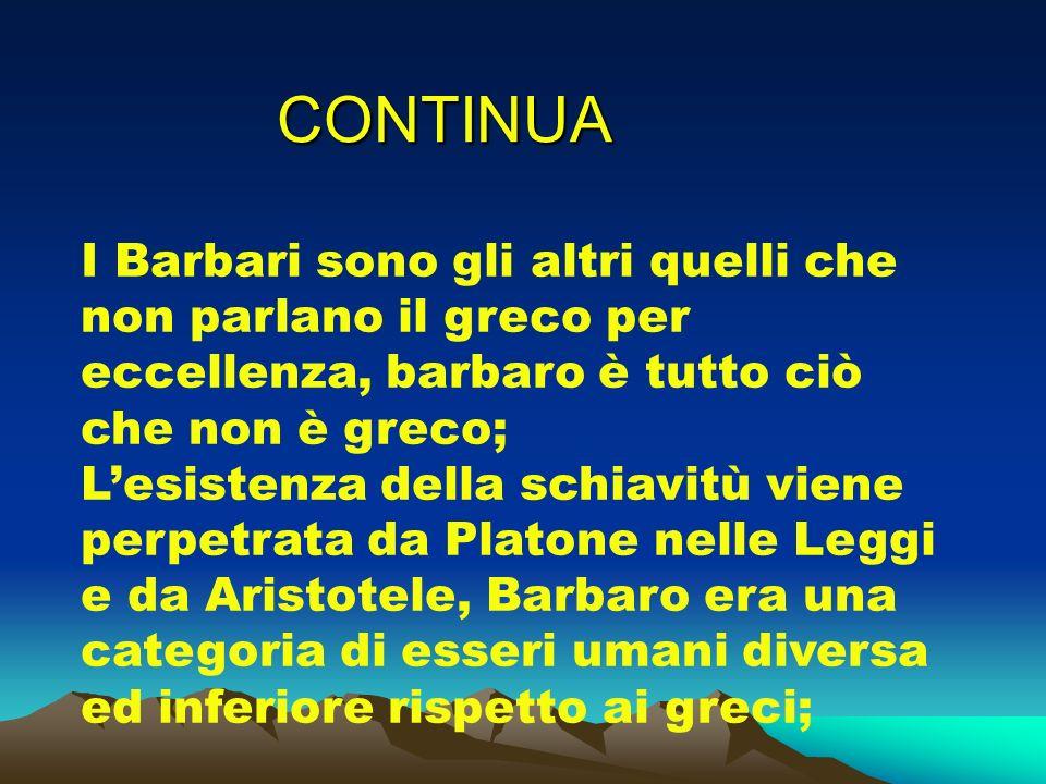 CONTINUA I Barbari sono gli altri quelli che non parlano il greco per eccellenza, barbaro è tutto ciò che non è greco;