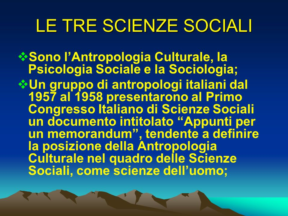 LE TRE SCIENZE SOCIALI Sono l'Antropologia Culturale, la Psicologia Sociale e la Sociologia;