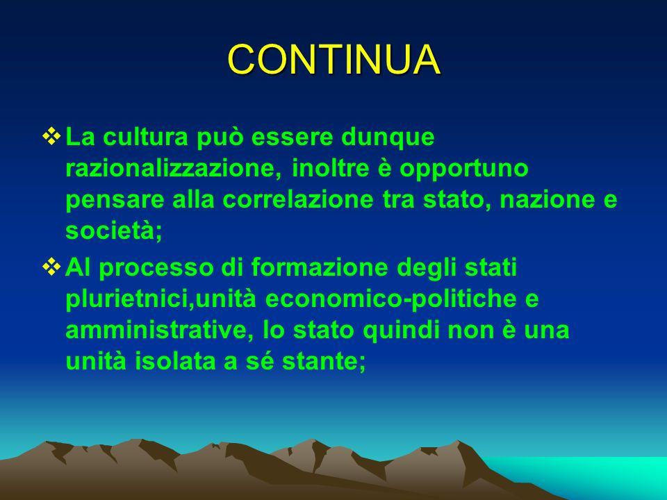 CONTINUA La cultura può essere dunque razionalizzazione, inoltre è opportuno pensare alla correlazione tra stato, nazione e società;