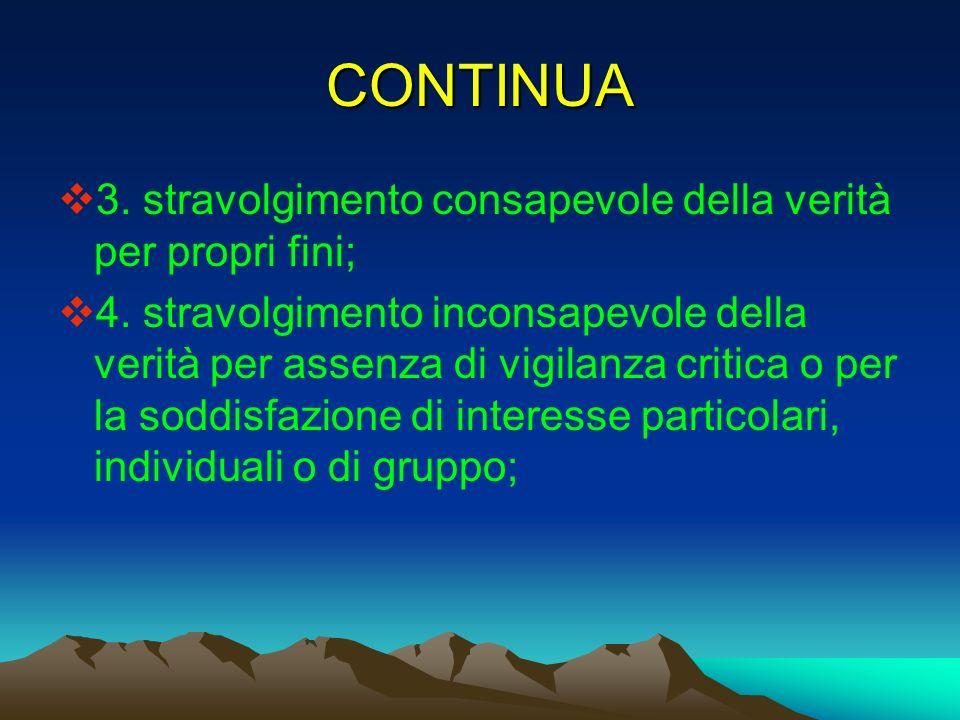 CONTINUA 3. stravolgimento consapevole della verità per propri fini;