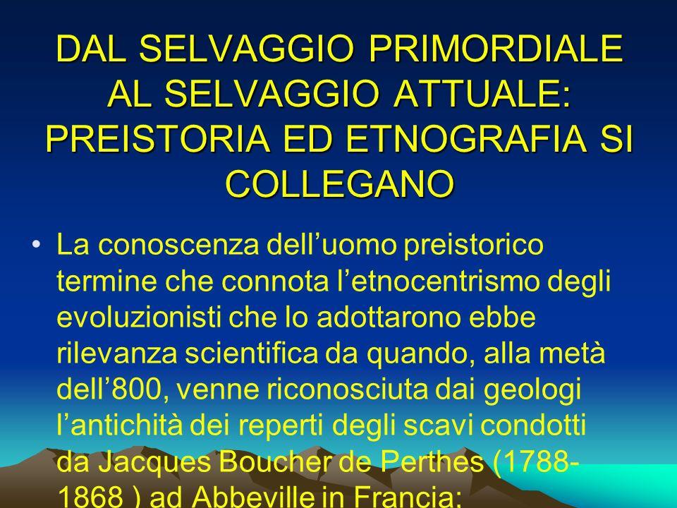 DAL SELVAGGIO PRIMORDIALE AL SELVAGGIO ATTUALE: PREISTORIA ED ETNOGRAFIA SI COLLEGANO