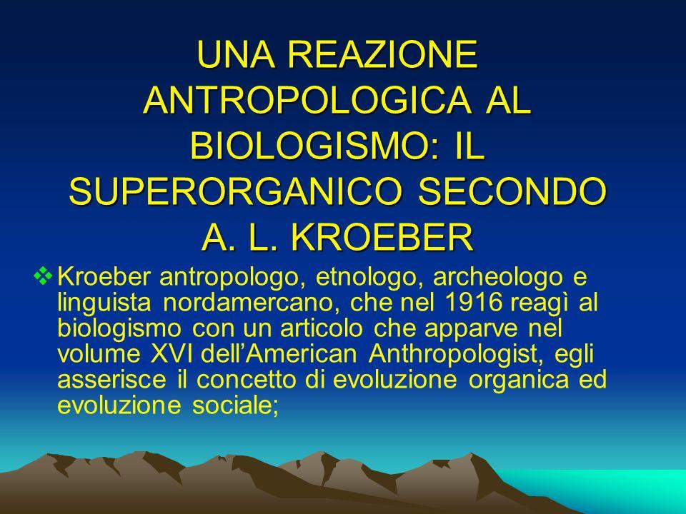 UNA REAZIONE ANTROPOLOGICA AL BIOLOGISMO: IL SUPERORGANICO SECONDO A. L. KROEBER