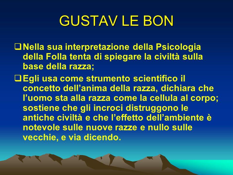 GUSTAV LE BON Nella sua interpretazione della Psicologia della Folla tenta di spiegare la civiltà sulla base della razza;