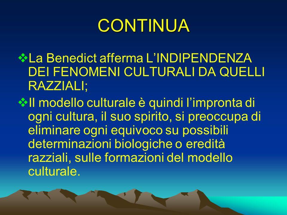 CONTINUA La Benedict afferma L'INDIPENDENZA DEI FENOMENI CULTURALI DA QUELLI RAZZIALI;