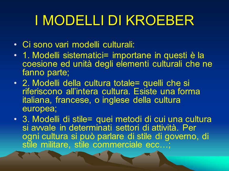 I MODELLI DI KROEBER Ci sono vari modelli culturali: