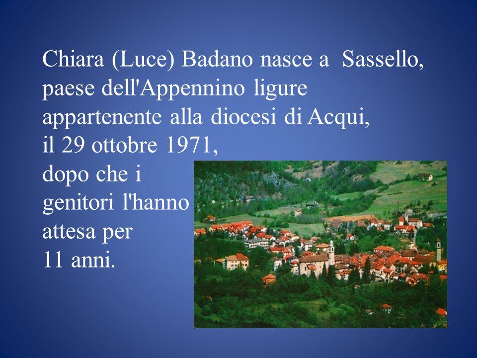 Chiara (Luce) Badano nasce a Sassello, paese dell Appennino ligure appartenente alla diocesi di Acqui,