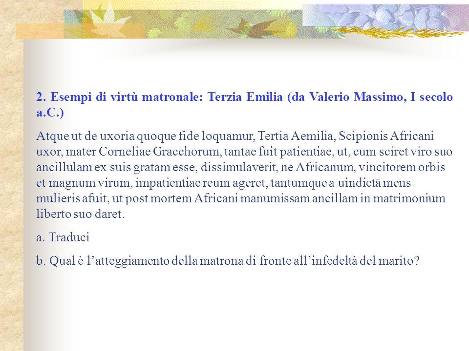 2. Esempi di virtù matronale: Terzia Emilia (da Valerio Massimo, I secolo a.C.)