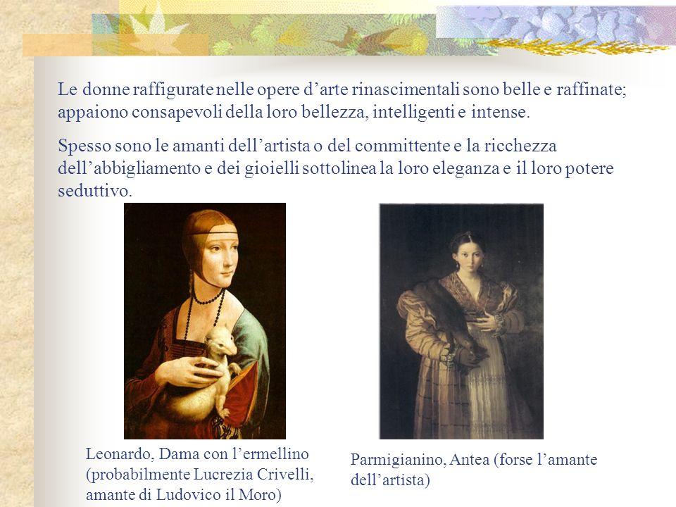 Le donne raffigurate nelle opere d'arte rinascimentali sono belle e raffinate; appaiono consapevoli della loro bellezza, intelligenti e intense.