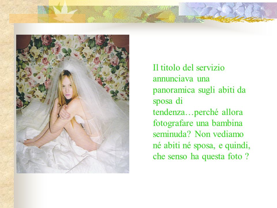 Il titolo del servizio annunciava una panoramica sugli abiti da sposa di tendenza…perché allora fotografare una bambina seminuda.