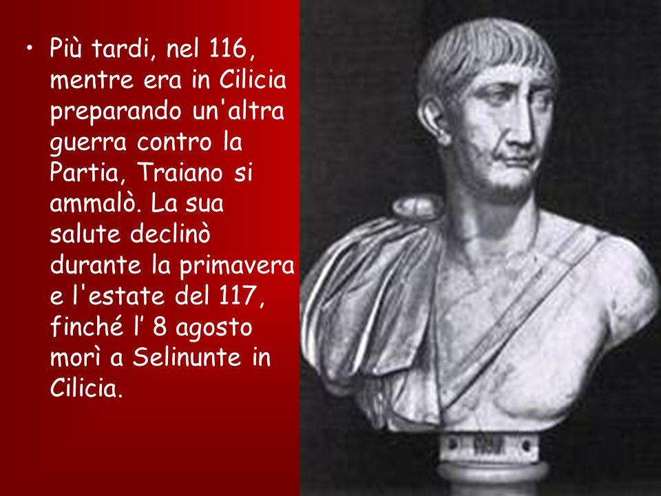 Più tardi, nel 116, mentre era in Cilicia preparando un altra guerra contro la Partia, Traiano si ammalò.