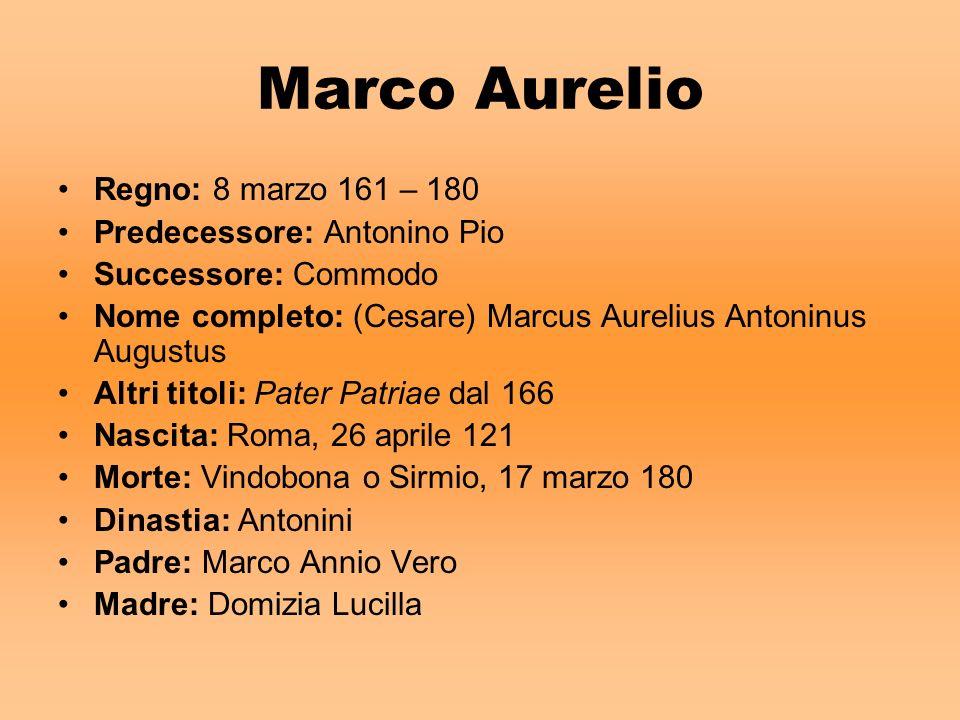 Marco Aurelio Regno: 8 marzo 161 – 180 Predecessore: Antonino Pio