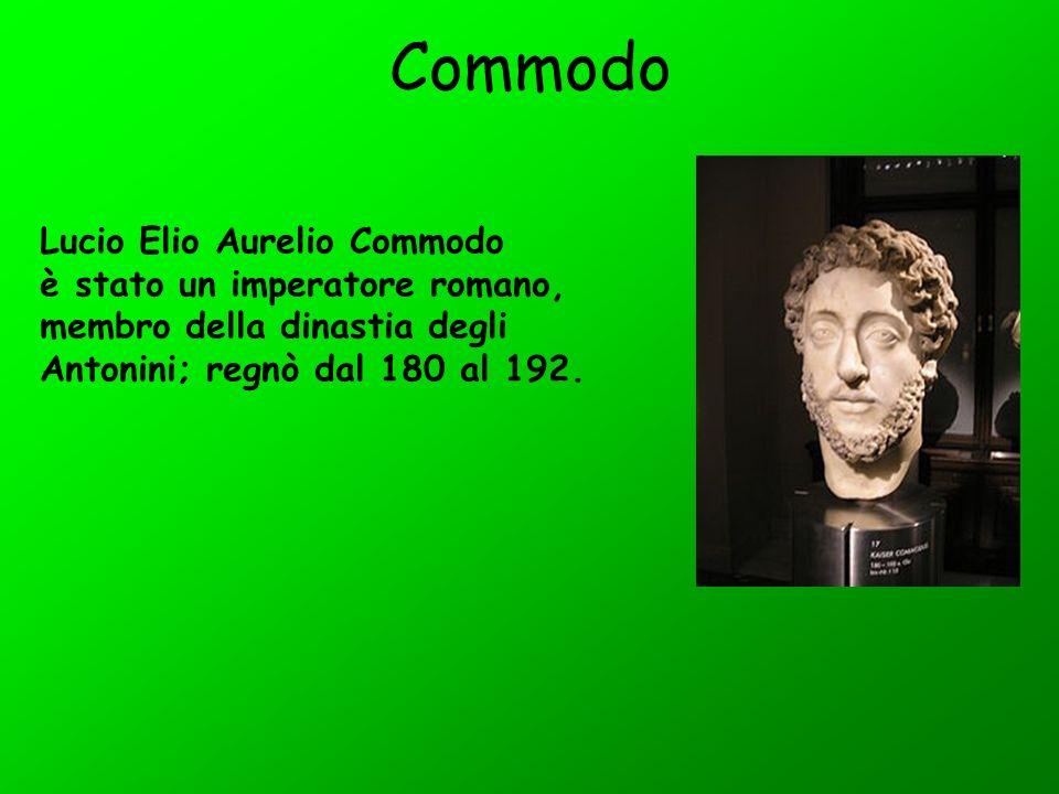 Commodo Lucio Elio Aurelio Commodo è stato un imperatore romano,