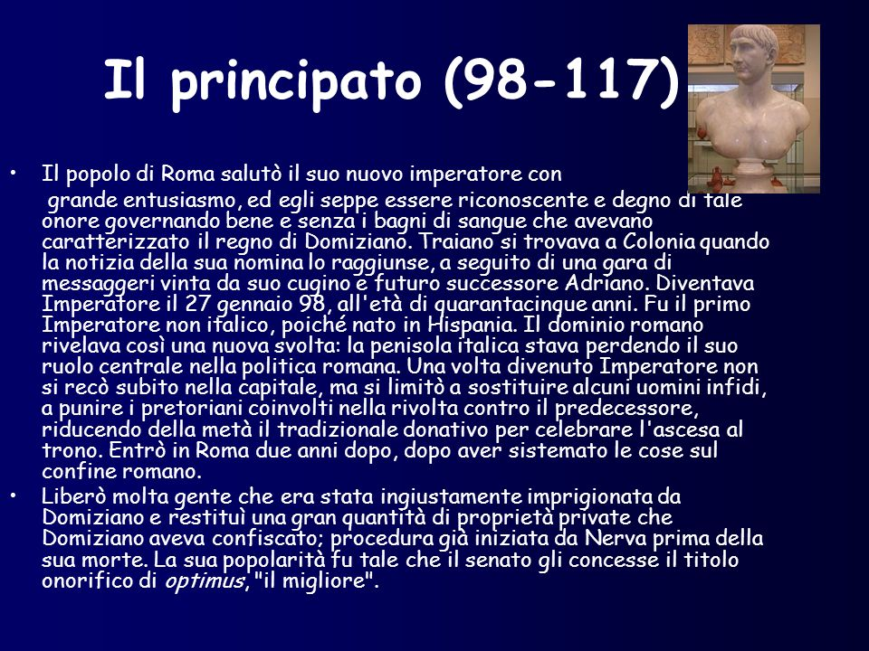 Il principato (98-117) Il popolo di Roma salutò il suo nuovo imperatore con.