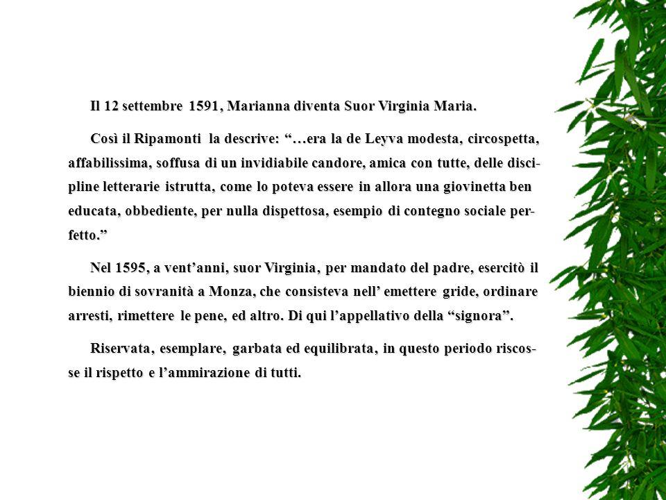 Il 12 settembre 1591' Marianna diventa Suor Virginia Maria.
