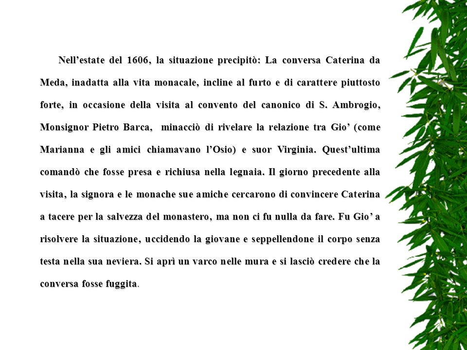 Nell'estate del 1606' la situazione precipitò: La conversa Caterina da Meda, inadatta alla vita monacale' incline al furto e di carattere piuttosto forte' in occasione della visita al convento del canonico di S.