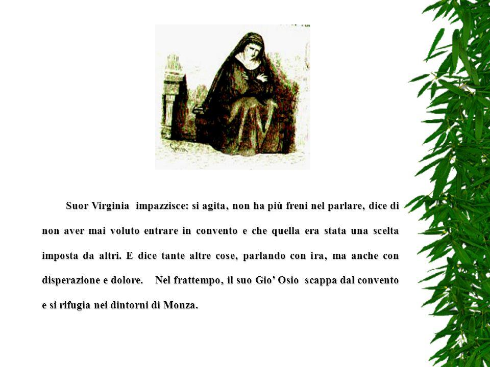 Suor Virginia impazzisce: si agita' non ha più freni nel parlare' dice di non aver mai voluto entrare in convento e che quella era stata una scelta imposta da altri.