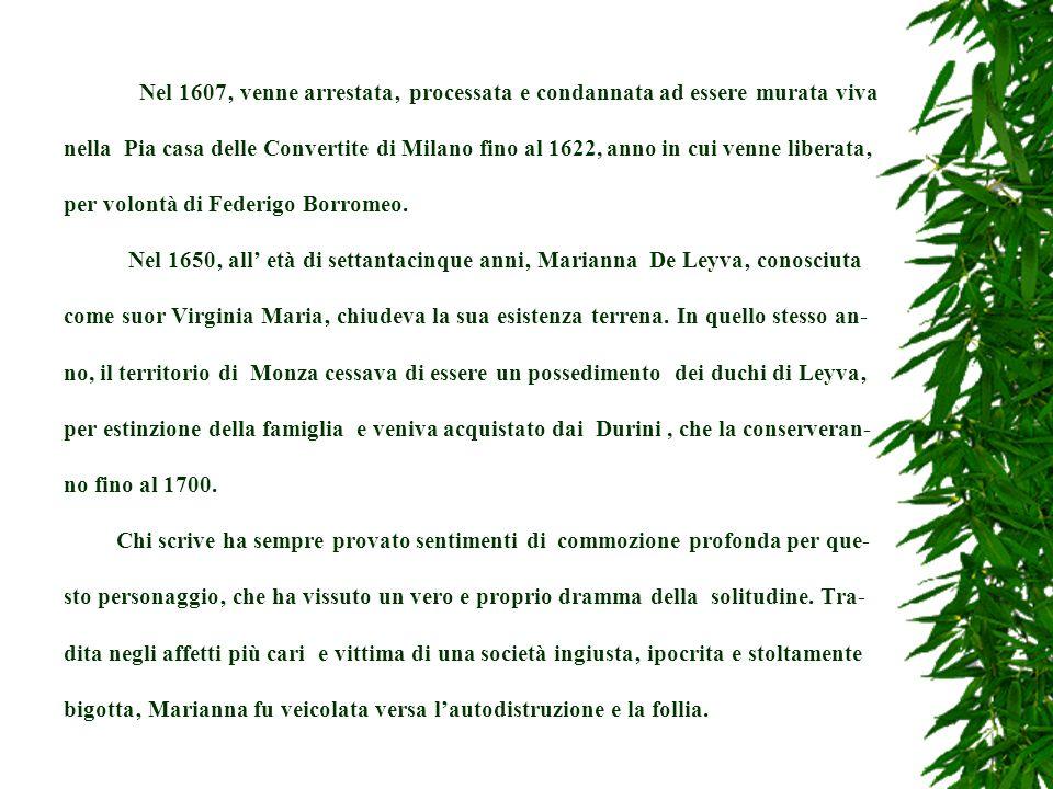 Nel 1607' venne arrestata' processata e condannata ad essere murata viva nella Pia casa delle Convertite di Milano fino al 1622, anno in cui venne liberata' per volontà di Federigo Borromeo.