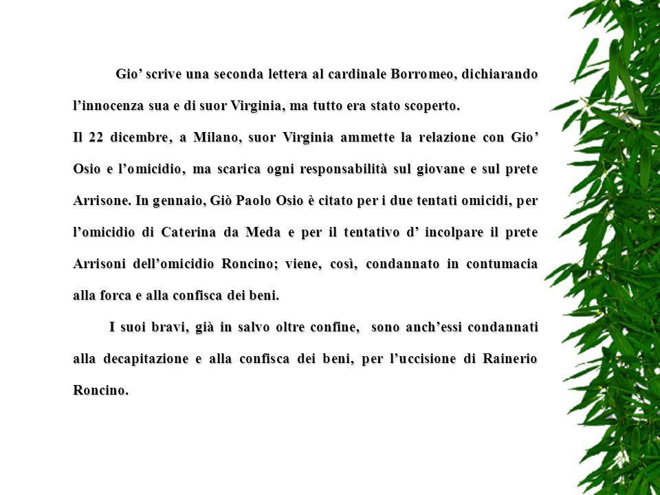 Gio' scrive una seconda lettera al cardinale Borromeo, dichiarando l'innocenza sua e di suor Virginia, ma tutto era stato scoperto.