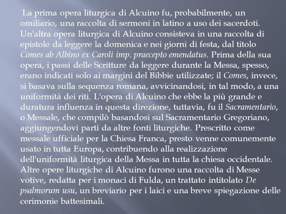 La prima opera liturgica di Alcuino fu, probabilmente, un omiliario, una raccolta di sermoni in latino a uso dei sacerdoti.