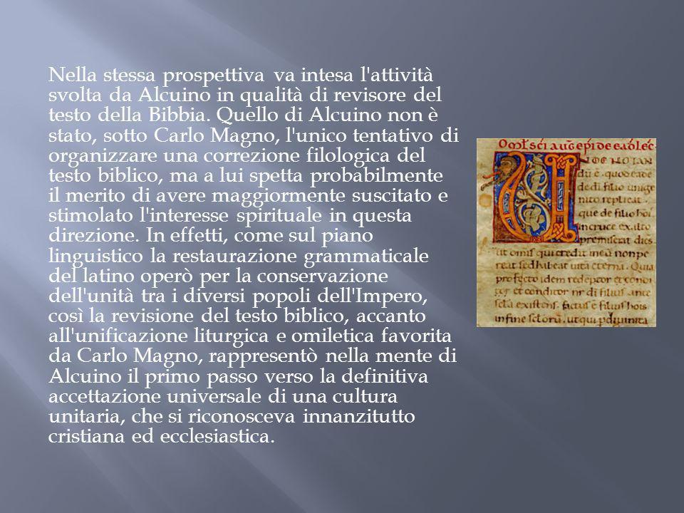 Nella stessa prospettiva va intesa l attività svolta da Alcuino in qualità di revisore del testo della Bibbia.