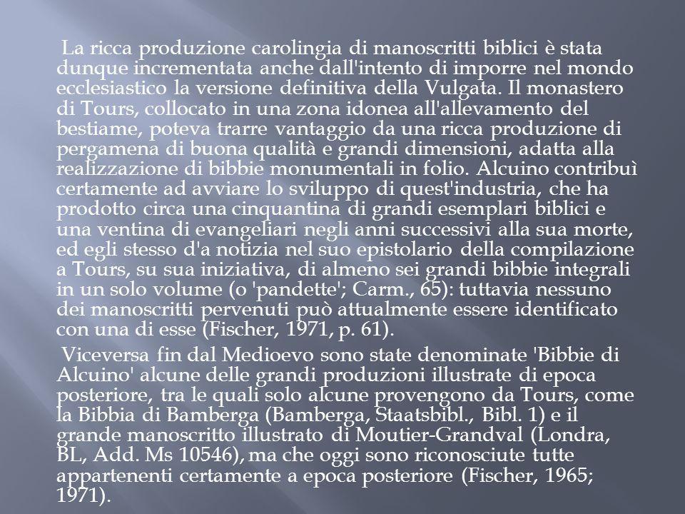 La ricca produzione carolingia di manoscritti biblici è stata dunque incrementata anche dall intento di imporre nel mondo ecclesiastico la versione definitiva della Vulgata.