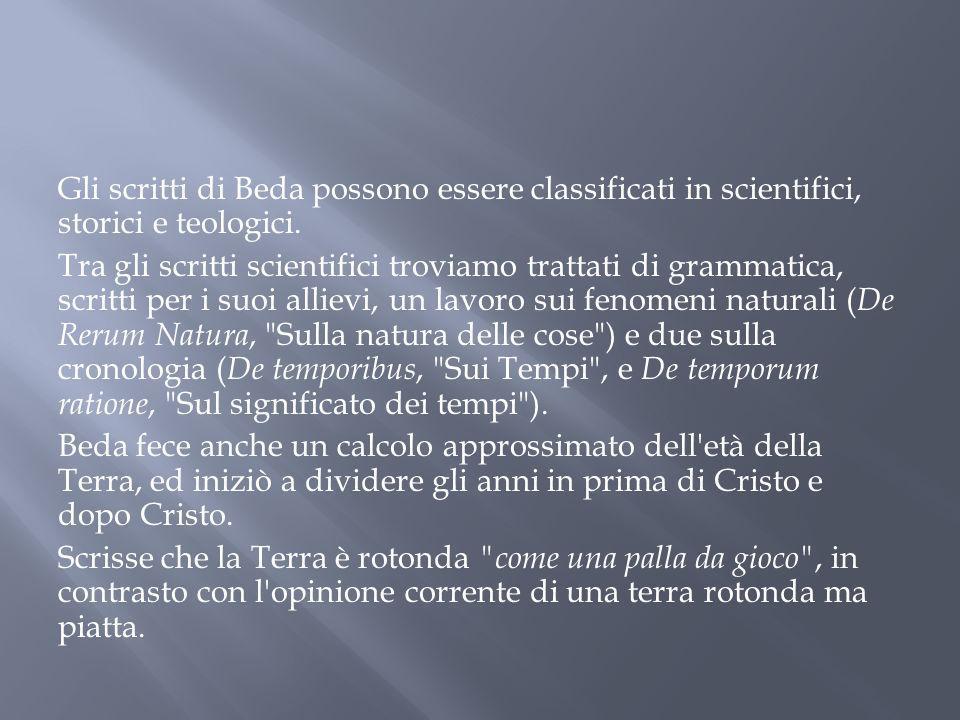 Gli scritti di Beda possono essere classificati in scientifici, storici e teologici.
