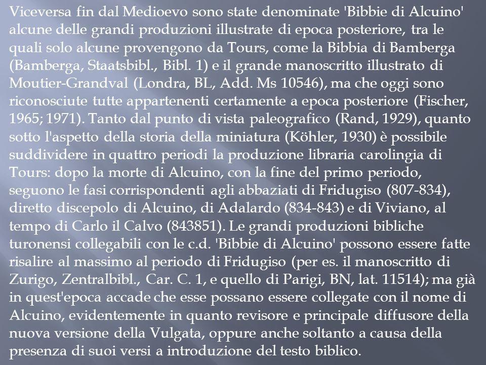 Viceversa fin dal Medioevo sono state denominate Bibbie di Alcuino alcune delle grandi produzioni illustrate di epoca posteriore, tra le quali solo alcune provengono da Tours, come la Bibbia di Bamberga (Bamberga, Staatsbibl., Bibl.
