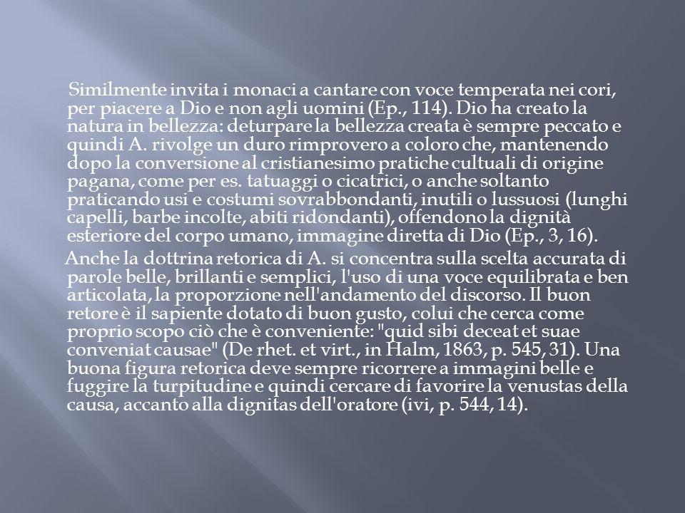 Similmente invita i monaci a cantare con voce temperata nei cori, per piacere a Dio e non agli uomini (Ep., 114).