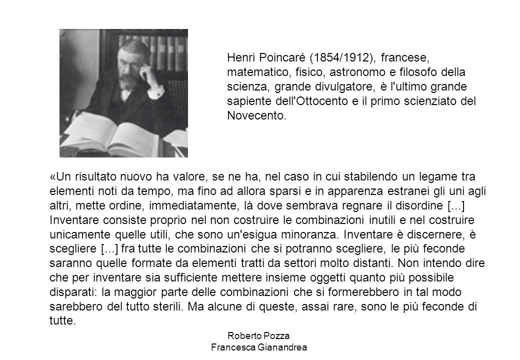 Henri Poincaré (1854/1912), francese, matematico, fisico, astronomo e filosofo della scienza, grande divulgatore, è l ultimo grande sapiente dell Ottocento e il primo scienziato del Novecento.