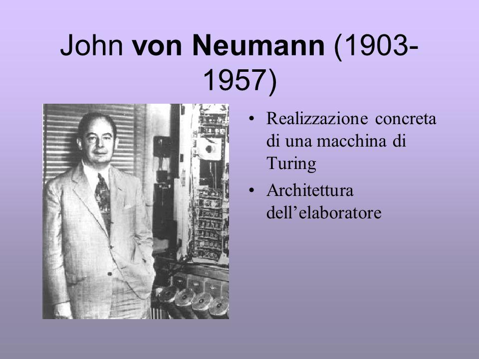 John von Neumann (1903-1957) Realizzazione concreta di una macchina di Turing.