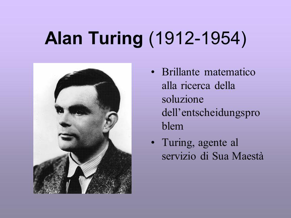 Alan Turing (1912-1954) Brillante matematico alla ricerca della soluzione dell'entscheidungspro blem.