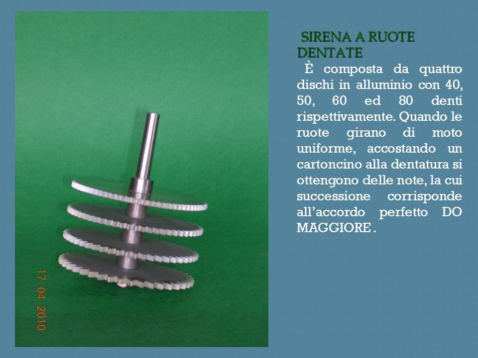 SIRENA A RUOTE DENTATE È composta da quattro dischi in alluminio con 40, 50, 60 ed 80 denti rispettivamente.
