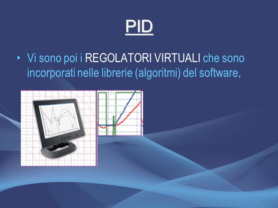 PID Vi sono poi i REGOLATORI VIRTUALI che sono incorporati nelle librerie (algoritmi) del software,