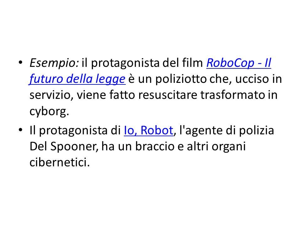 Esempio: il protagonista del film RoboCop - Il futuro della legge è un poliziotto che, ucciso in servizio, viene fatto resuscitare trasformato in cyborg.