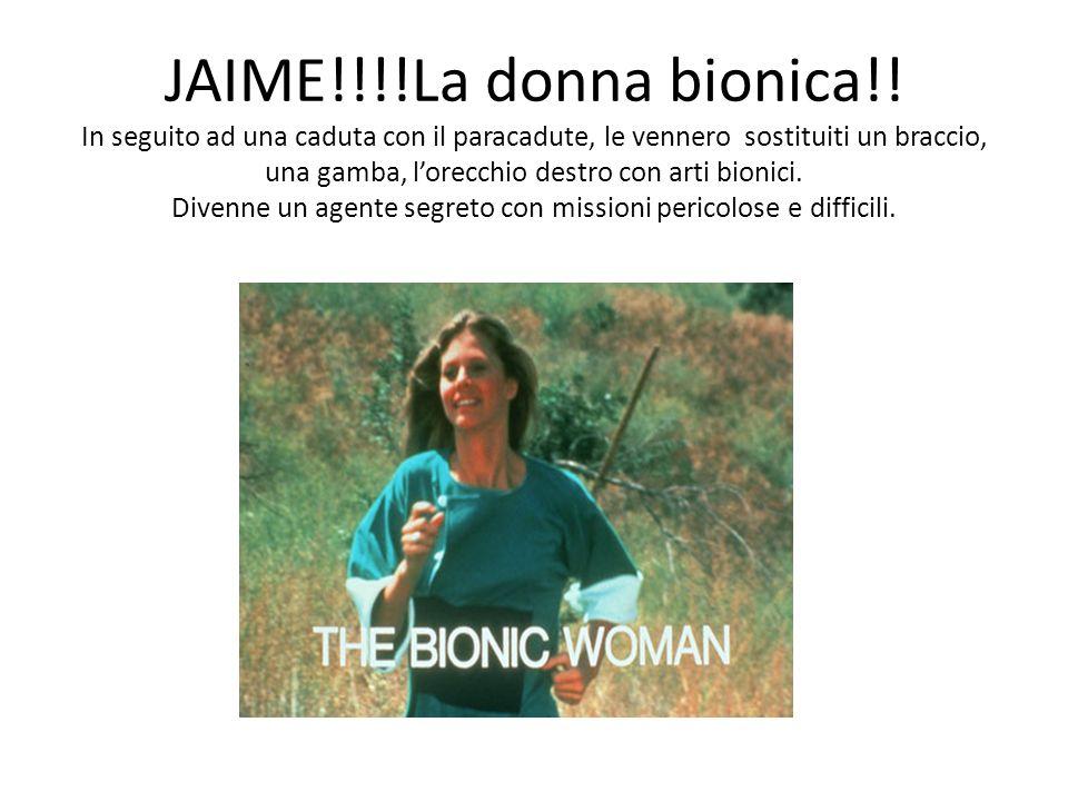 JAIME!!!!La donna bionica!.
