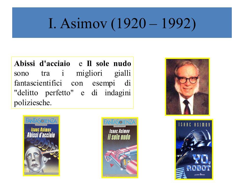 I. Asimov (1920 – 1992) Asimov è un creatore geniale di intrecci, e il finale a sorpresa che egli adopera è tipico del genere giallo , o poliziesco.