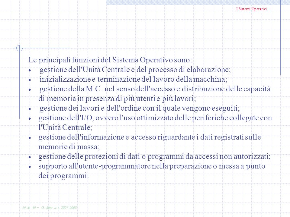 Le principali funzioni del Sistema Operativo sono: