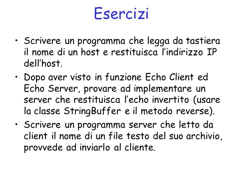 Esercizi Scrivere un programma che legga da tastiera il nome di un host e restituisca l'indirizzo IP dell'host.