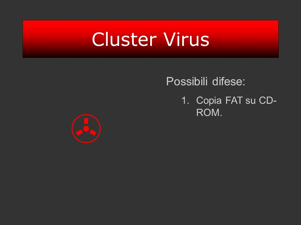 Cluster Virus Possibili difese: Copia FAT su CD-ROM. >