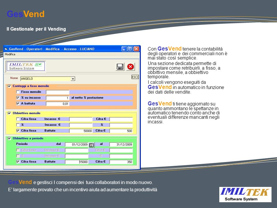 GesVend Il Gestionale per il Vending. Con GesVend tenere la contabilità degli operatori e dei commerciali non è mai stato così semplice.