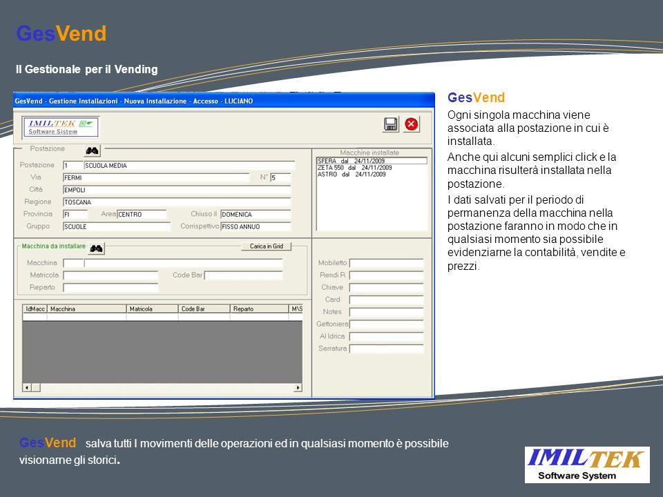 GesVend Il Gestionale per il Vending. GesVend. Ogni singola macchina viene associata alla postazione in cui è installata.