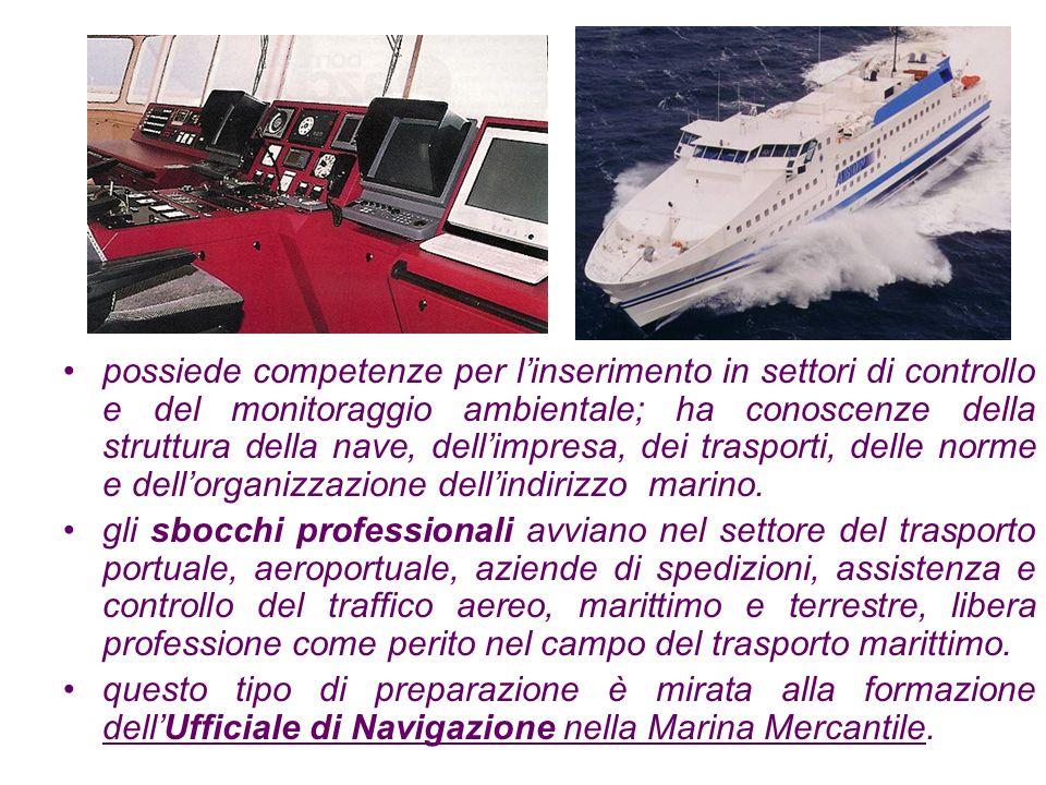 possiede competenze per l'inserimento in settori di controllo e del monitoraggio ambientale; ha conoscenze della struttura della nave, dell'impresa, dei trasporti, delle norme e dell'organizzazione dell'indirizzo marino.