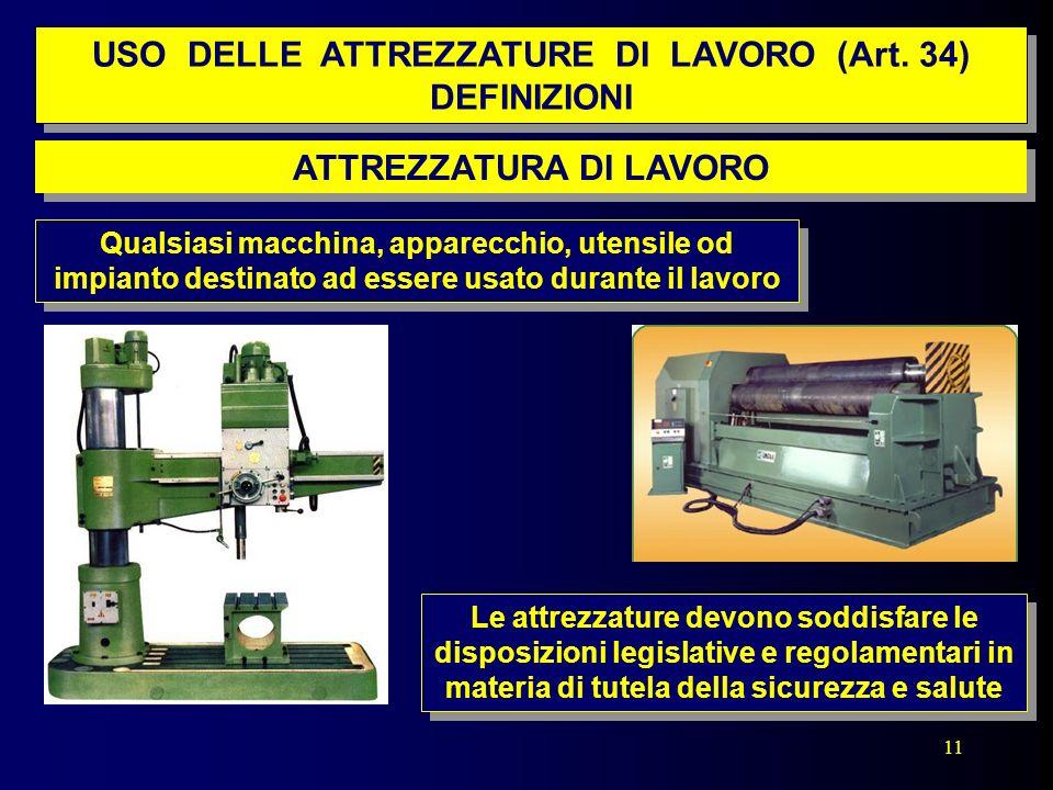 USO DELLE ATTREZZATURE DI LAVORO (Art. 34) DEFINIZIONI