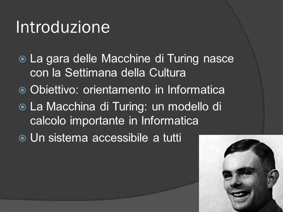 Introduzione La gara delle Macchine di Turing nasce con la Settimana della Cultura. Obiettivo: orientamento in Informatica.
