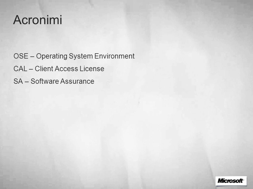 Acronimi OSE – Operating System Environment CAL – Client Access License SA – Software Assurance