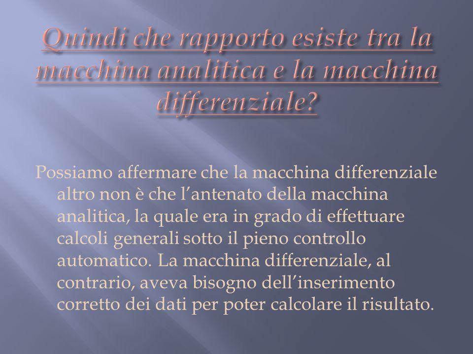 Quindi che rapporto esiste tra la macchina analitica e la macchina differenziale