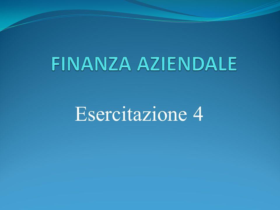 FINANZA AZIENDALE Esercitazione 4