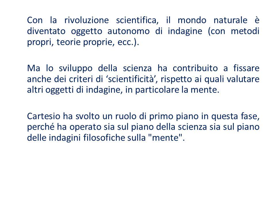 Con la rivoluzione scientifica, il mondo naturale è diventato oggetto autonomo di indagine (con metodi propri, teorie proprie, ecc.).