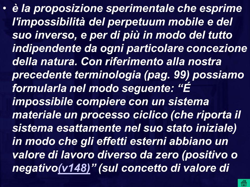 è la proposizione sperimentale che esprime l impossibilità del perpetuum mobile e del suo inverso, e per di più in modo del tutto indipendente da ogni particolare concezione della natura.