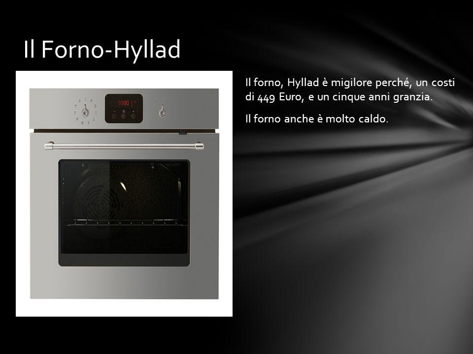 Il Forno-Hyllad Il forno, Hyllad è migilore perché, un costi di 449 Euro, e un cinque anni granzia.